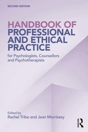 Handbook of Professional and Ethical Practice for Psychologists, Counsellors and Psychotherapists ebook by Rachel Tribe,Jean Morrissey