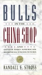BULLS IN THE CHINA SHOP ebook by Randall E. Stross