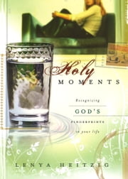 Holy Moments ebook by Lenya Heitzeg,Cathe Laurie