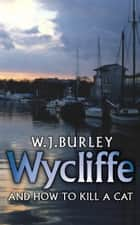 Wycliffe and How to Kill A Cat ebook by W.J. Burley