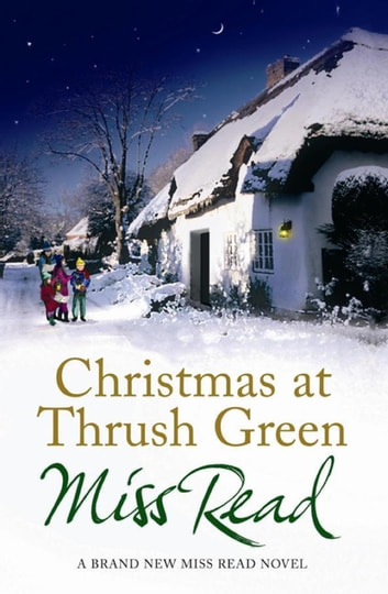Christmas At Thrush Green eBook by Miss Read