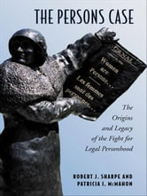 The Persons Case - The Origins and Legacy of the Fight for Legal Personhood ebook by Robert J. Sharpe,Patricia I. McMahon