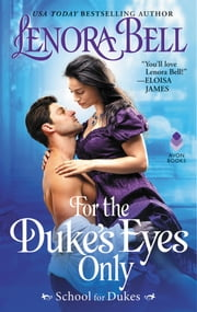 For the Duke's Eyes Only - School for Dukes ebook by Lenora Bell