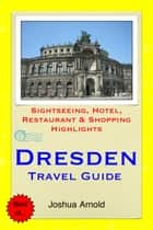 Dresden Travel Guide - Sightseeing, Hotel, Restaurant & Shopping Highlights ebook by Joshua Arnold