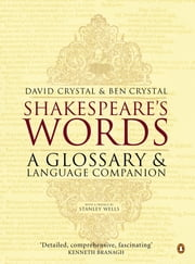 Shakespeare's Words - A Glossary and Language Companion ebook by Ben Crystal, David Crystal