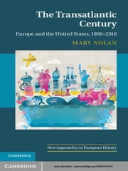 The Transatlantic Century - Europe and America, 1890–2010 ebook by Mary Nolan