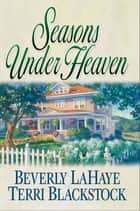 Seasons Under Heaven ebook by Beverly LaHaye, Terri Blackstock