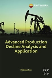 Advanced Production Decline Analysis and Application ebook by Hedong Sun