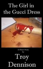 The Girl in the Gucci Dress ebook by Troy Dennison