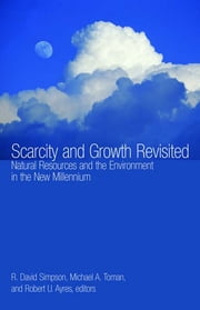 Scarcity and Growth Revisited - Natural Resources and the Environment in the New Millenium ebook by R. David Professor Simpson,Michael A. Professor Toman,Robert U. Professor Ayres