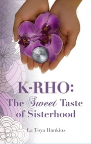 K-Rho - The Sweet Taste of Sisterhood ebook by La Toya Hankins