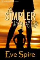 A Simpler Way of Life ebook by Eve Spire