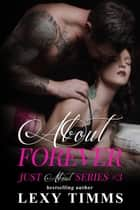 About Forever - Just About Series, #3 ebook by Lexy Timms