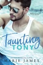 Taunting Tony ebook by Marie James