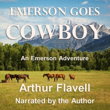 Emerson Goes Cowboy audiobook by Arthur Flavell