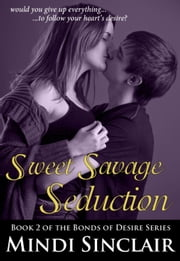 Sweet Savage Seduction: The Rock Star Billionaire - Bonds of Desire ebook by Mindi Sinclair