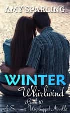 Winter Whirlwind - Summer Unplugged, #10 ebook by Amy Sparling