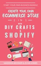 Start Your Own Business Bundle: 2 in 1: Create Your Own Ecommerce Store With DIY Crafts & Shopify ekitaplar by Madison Booker, Evan Jones
