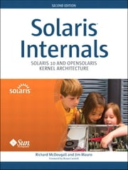 Solaris Internals - Solaris 10 and OpenSolaris Kernel Architecture ebook by Richard McDougall,Jim Mauro
