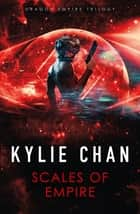 Scales of Empire ebook by Kylie Chan