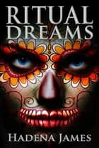 Ritual Dreams - Dreams and Reality, #14 電子書 by Hadena James
