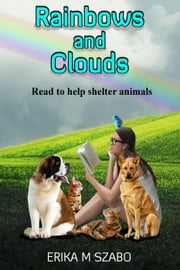 Rainbows and Clouds - Read to Help Shelter Animals, #1 ebook by Erika M Szabo