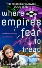 Where Empires Fear to Tread ebook by Mary Jeddore Blakney