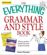 Everything Grammar and Style Book: All you need to master the rules of great writing - All you need to master the rules of great writing ebook by Susan Thurman