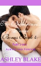 The Billionaire's Desire Bonus Book 4: Always and Forever, Part 2 of 2 ebook by Ashley Blake