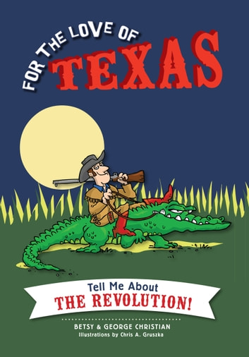 For the Love of Texas - Tell Me about the Revolution! ebook by Betsy Christian,George Christian
