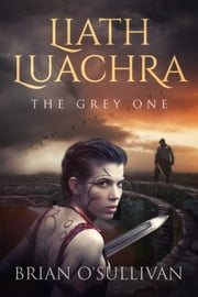 Liath Luachra: The Grey One ebook by Brian O'Sullivan