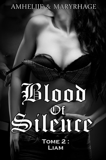 Blood Of Silence, Tome 2 : Liam eBook by Amheliie,Maryrhage