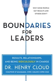 Boundaries for Leaders - Results, Relationships, and Being Ridiculously in Charge ebook by Henry Cloud