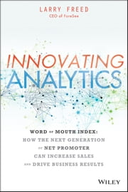 Innovating Analytics - How the Next Generation of Net Promoter Can Increase Sales and Drive Business Results ebook by Larry Freed