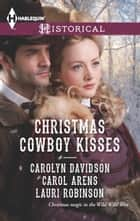 Christmas Cowboy Kisses ebook by Carolyn Davidson,Carol Arens,Lauri Robinson