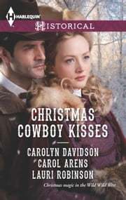 Christmas Cowboy Kisses - A Family for Christmas\A Christmas Miracle\Christmas with Her Cowboy ebook by Carolyn Davidson,Carol Arens,Lauri Robinson