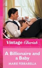 A Billionaire and a Baby (Mills & Boon Vintage Cherish) ebook by Marie Ferrarella