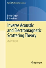 Inverse Acoustic and Electromagnetic Scattering Theory ebook by David Colton,Rainer Kress