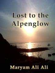Lost to the Alpenglow ebook by Maryam Ali Ali