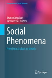 Social Phenomena - From Data Analysis to Models ebook by Bruno Gonçalves,Nicola Perra