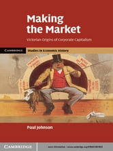 Making the Market - Victorian Origins of Corporate Capitalism ebook by Paul Johnson