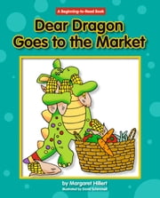 Dear Dragon Goes to the Market ebook by Margaret Hillert