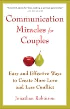 Communication Miracles for Couples - Easy and Effective Tools to Create More Love and Less Conflict ekitaplar by Jonathan Robinson