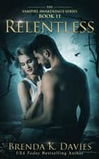 Relentless (Vampire Awakenings, Book 11) ebook by Brenda K. Davies