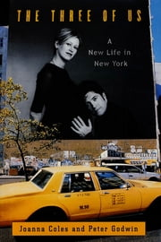 The Three of Us - A New Life in New York ebook by Joanna Coles,Peter Godwin
