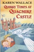 Quirky Times at Quagmire Castle ebook by Karen Wallace