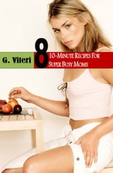 Vegetarian Meals: For Busy People On The Go and Super Busy Professional Moms ebook by G.Viteri