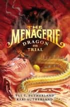 The Menagerie #2: Dragon on Trial ebook by Tui T. Sutherland,Kari Sutherland