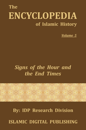 Signs of the Hour and the End Times (The Encyclopedia of Islamic History -  Vol  5)