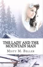 The Lady and the Mountain Man - Mountain Dreams Series, #1 ebook by Misty M. Beller